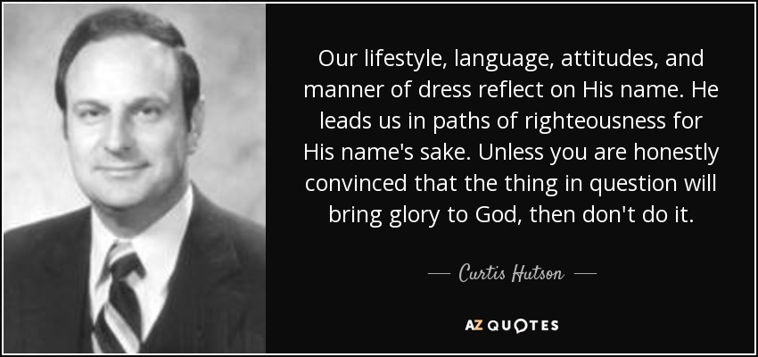 quote-our-lifestyle-language-attitudes-and-manner-of-dress-reflect-on-his-name-he-leads-us-curtis-hutson-73-75-58